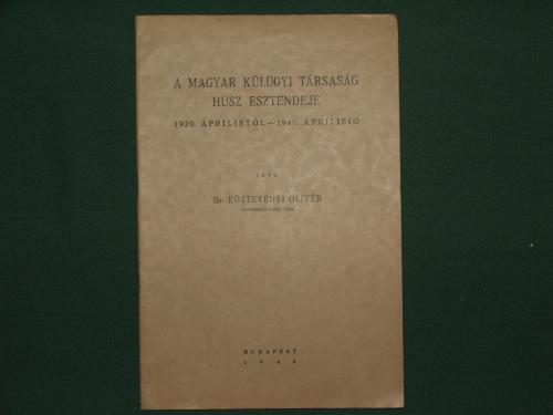 EÖTTEVÉNYI Olivér: A Magyar Külügyi Társaság húsz esztendeje 1920.áprilistól-1940.áprilisig
