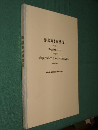 PETZVAL, Joseph (József): Bericht über die Ergebnisse einiger dioptrischer Untersuchungen