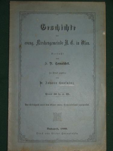 TOMASCHEK (TOMASEK), Johann P(aul): Geschichte der evang. Kirchengemeide Augsb. Conf. in Ofen
