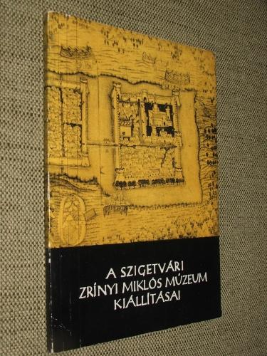 KOVÁTS Valéria: A szigetvári Zrinyi Miklós Múzeum kiállításai