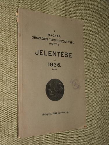 A MAGYAR ORSZÁGOS TORNA SZÖVETSÉG (MOTESZ) JELENTÉSE AZ 1935. ÉVRŐL