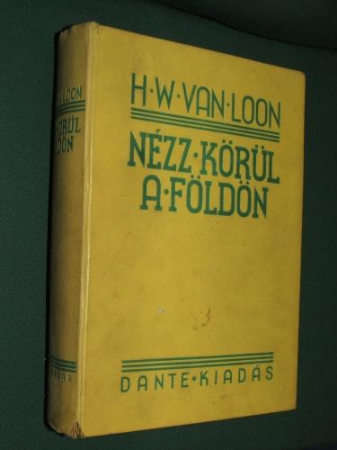 VAN LOON, H(endrik), W(illem): Nézz körül a Földön