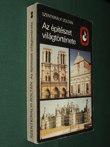 SZENTKIRÁLYI Zoltán: Az építészet világtörténete 1-2. kötet