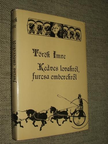 TÖRÖK Imre: Kedves lovakról, furcsa emberekről