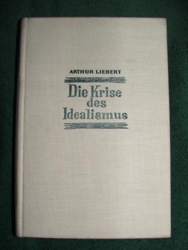 LIEBERT, Arthur: Die Krise des Idealismus