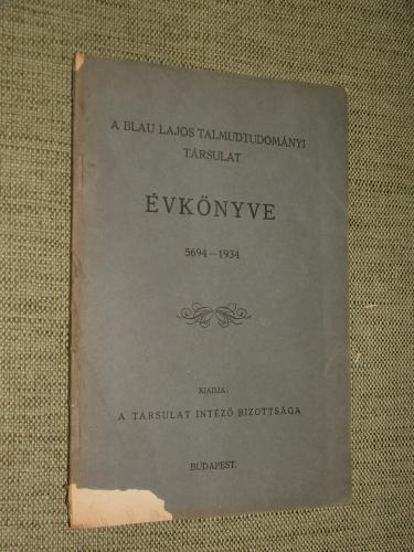 A BLAU LAJOS TALMUDTUDOMÁNYI TÁRSULAT ÉVKÖNYVE 5694 – 1934