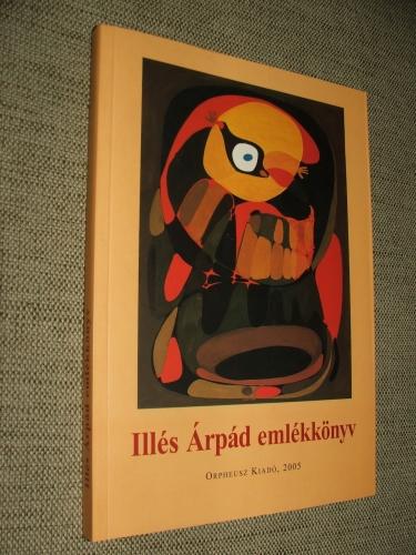 (ILLÉS Eszter összeáll. és szerk.): Illés Árpád emlékkönyv