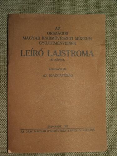 LAYER Károly: Az Országos Magyar Iparművészeti Múzeum gyűjteményeinek leíró lajstroma műtörténeti magyarázatokkal