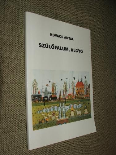 KOVÁCS Antal: Szülőfalum Algyő