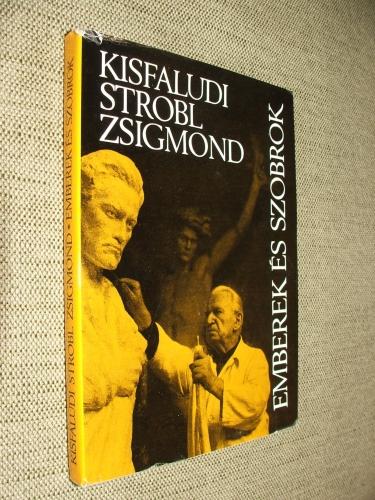 KISFALUDI STROBL Zsigmond: Emberek és szobrok
