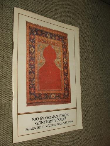 (BATÁRI Ferenc): 500 év oszmán – török szőnyegművészete Iparművészeti Múzeum, Budapest, 1986.