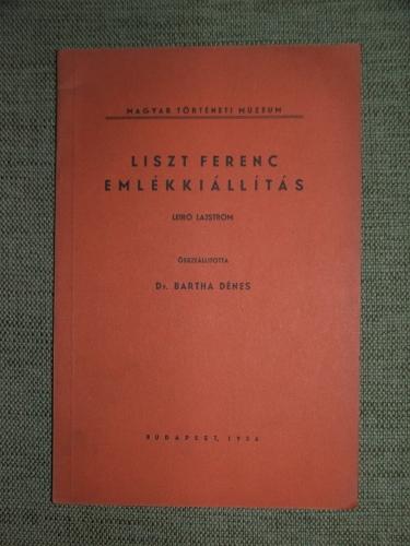 BARTHA Dénes összeáll.: Liszt Ferenc emlékkiállítás