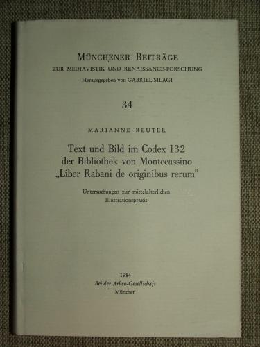 """REUTER, Marianne: Text und Bild im Codex 132 der Bibliothek von Montecassino """"Liber Rabani de originibus rerum"""""""