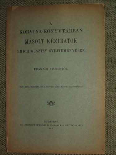 FRAKNÓI Vilmos: A Korvina-könyvtárban másolt kéziratok Emich Gusztáv gyüjteményében.