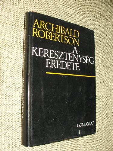 ROBERTSON, Archibald: A kereszténység eredete