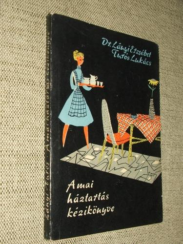 LÁNYI Erzsébet – TURÓS Lukács: A mai háztartás kézikönyve