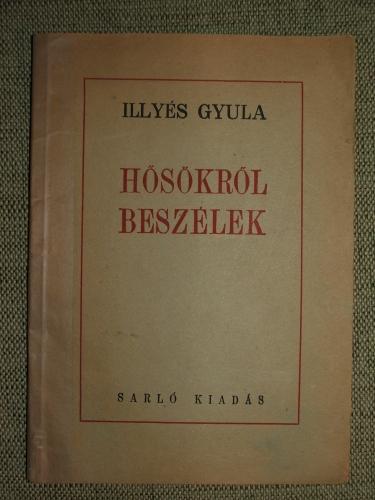 ILLYÉS Gyula: Hősökről beszélek . . .