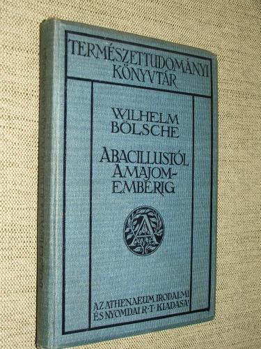 BÖLSCHE, Wilhelm: A bacillustól a majomemberig