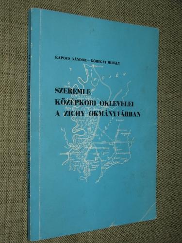 KAPOCS Nándor-KŐHEGYI Mihály: Szeremle középkori oklevelei a Zichy okmánytárban