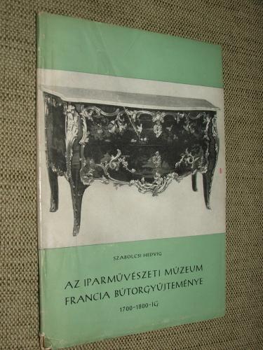 SZABOLCSI Hedvig: Az Iparművészeti Múzeum francia bútorgyűjteménye 1700-1800-ig