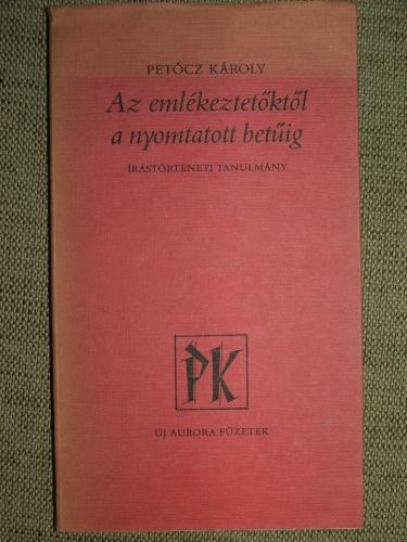 PETŐCZ Károly: Az emlékeztetőktől a nyomtatott betűig