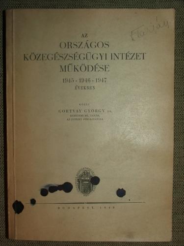 GORTVAY György: Az Országos Közegészségügyi Intézet működése 1945-1946-1947 években