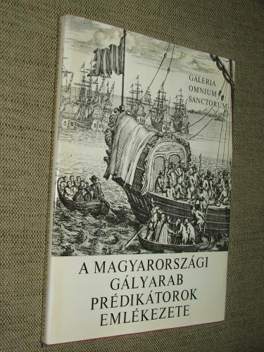 (MAKKAI László szerk.): A magyarországi gályarab prédikátorok emlékezete