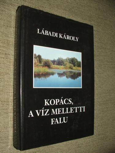 LÁBADI Károly: Kopács – a víz melletti falu