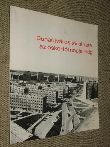 (FITZ Jenő szerk.): Dunaújváros története az őskortól napjainkig