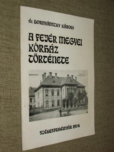 HORNYÁNSZKY Károly: A Fejér megyei kórház története 1900-1972