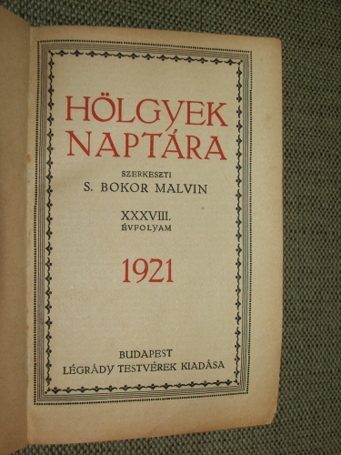 S.(EMTEINÉ) BOKOR Malvin: Hölgyek Naptára XXXVIII. évfolyam 1921