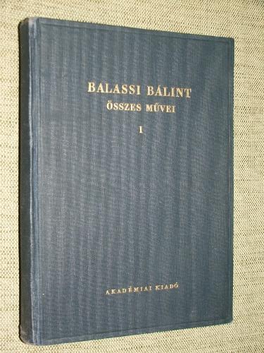 ECKHARDT Sándor: Balassi Bálint összes művei I.