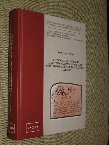 MEDGYESY S.(chmikli) Norbert: A csíksomlyói ferences misztérium drámák forrásai, művelődés- és lelkiségtörténeti háttere