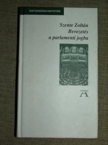 SZENTE Zoltán: Bevezetés a parlamenti jogba