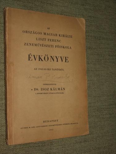 ISOZ Kálmán szerk.: Az Országos Magyar Királyi Liszt Ferenc Zeneművészeti Főiskola Évkönyve az 1942/43-iki tanévről