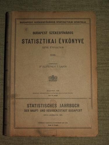 ILLYEFALVI I. Lajos szerk.: Budapest Székesfőváros statisztikai évkönyve XXVII. évfolyam 1939.