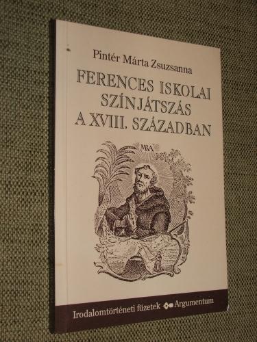 PINTÉR Márta Zsuzsanna: A ferences iskolai színjátszás a XVIII. században