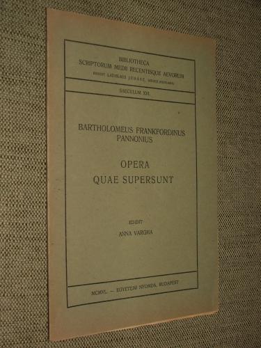 FRANKFORDINUS, Bartholomeus Pannonius: – – opera quae supersunt