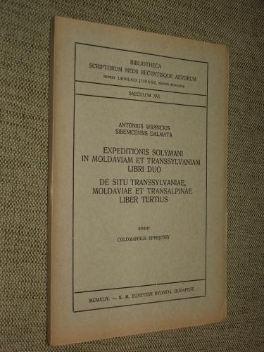 (VERANCSICS) WRANCIUS, Antonius Sibenicensis Dalmata: Expeditionis Solymani in Moldaviam et Transsylvaniam libri duo