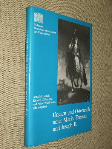 DRABEK, Anna M. – PLASCHKA, Richard G.und WANDRUSZKA, Adam: Ungarnund Österreich unter Maria Theresia und Joseph II.