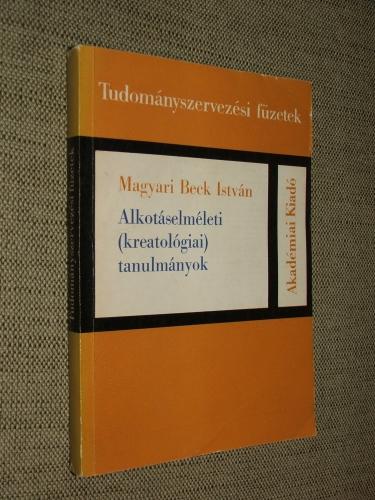 MAGYARI BECK István: Alkotáselméleti (kreatológiai) tanulmányok