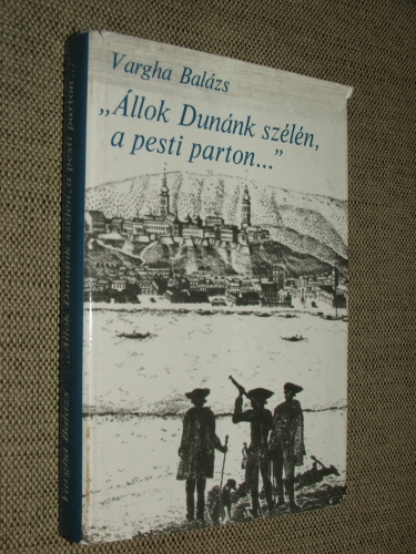 """VARGHA Balázs: """"Állok Dunánk szélén, a pesti parton…"""""""