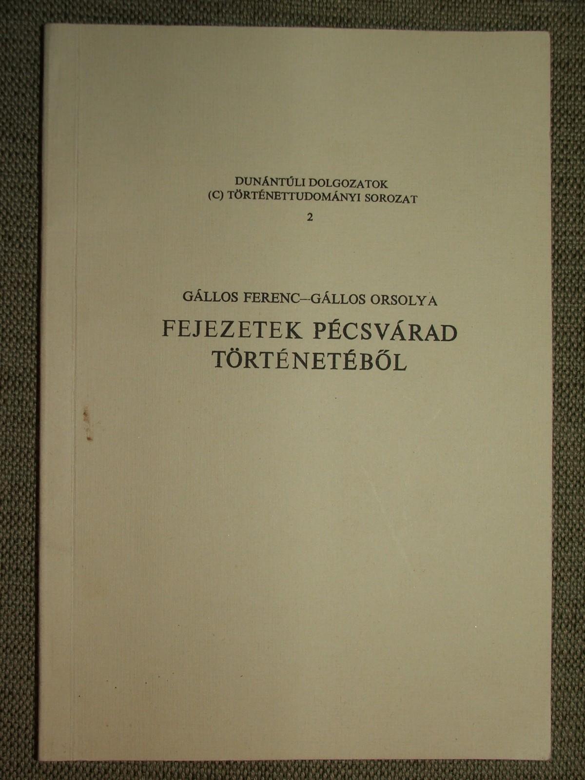 GÁLLOS Ferenc – GÁLLOS Orsolya: Fejezetek Pécsvárad történetéből
