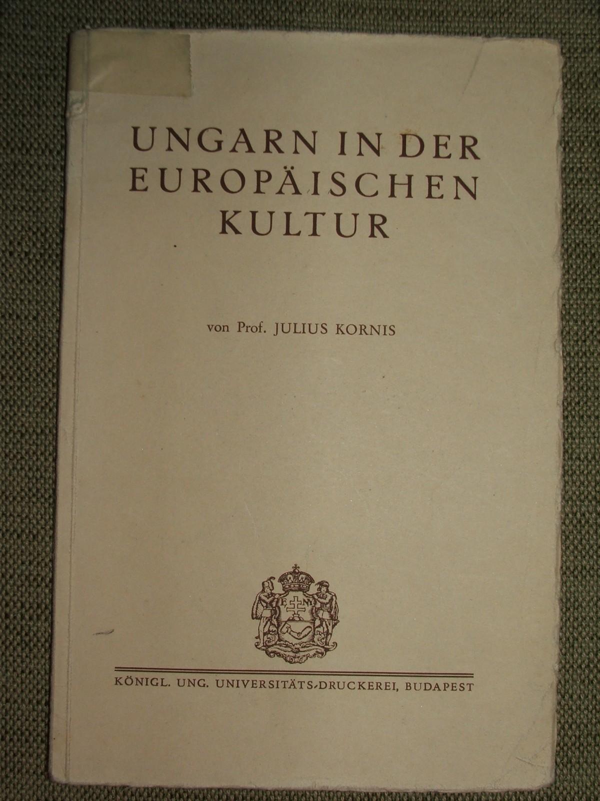 KORNIS, Julius (Gyula): Ungarn in der europäischen Kultur