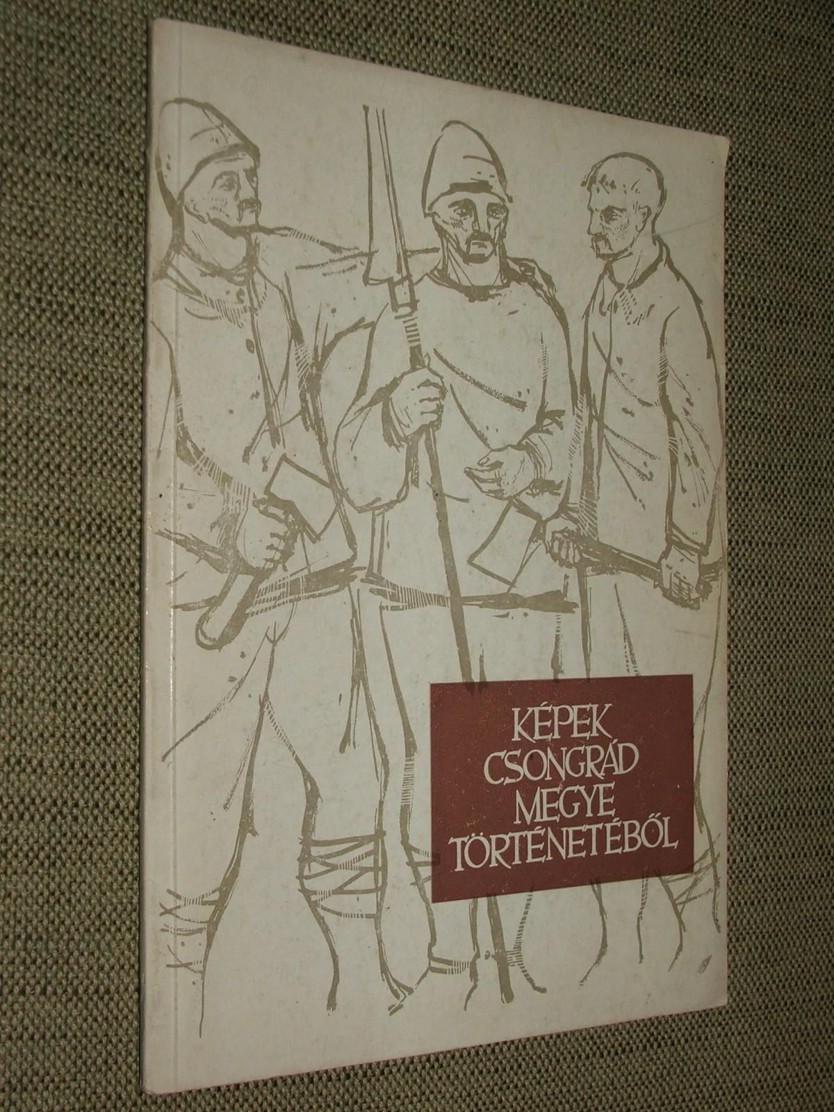 (KELEMEN Ferenc és BÁLINT Alajos): Képek Csongrád megye történetéből