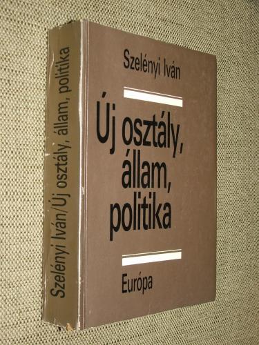 SZELÉNYI Iván: Új osztály, állam, politika