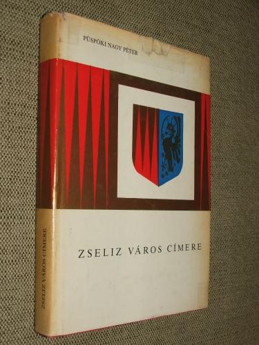 PÜSPÖKI NAGY Péter: Zseliz város címere heraldikai és történelmi monográfia