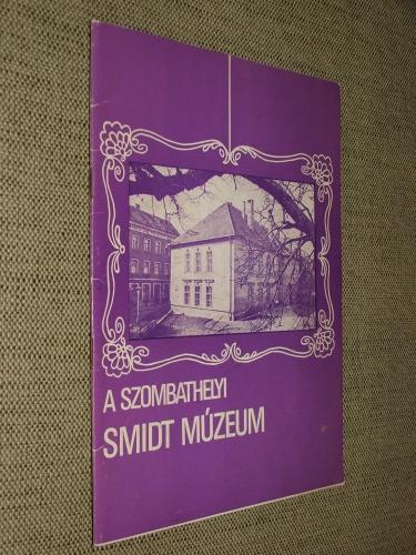 SMIDT Lajos: Vezető a szombathelyi Smidt Múzeum állandó kiállításához