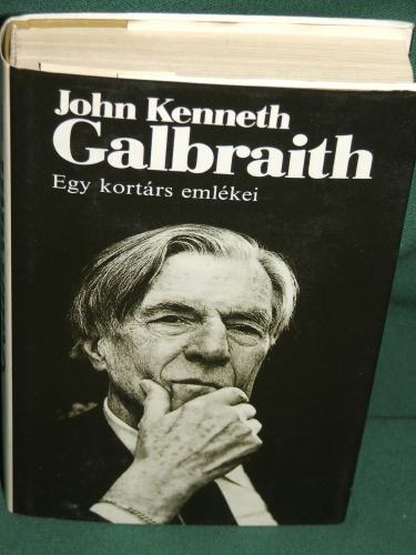 GALBRAITH, John, Kenneth: Egy kortárs emlékei
