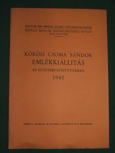 KÖRÖSI CSOMA SÁNDOR EMLÉKKIÁLLÍTÁS AZ EGYETEMI KÖNYVTÁRBAN 1942.